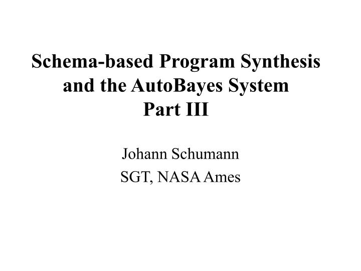 schema based program synthesis and the autobayes system part iii n.