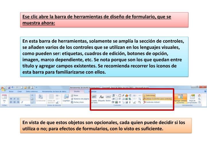 Ese clic abre la barra de herramientas de diseño de formulario, que se muestra ahora:
