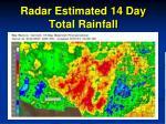 radar estimated 14 day total rainfall