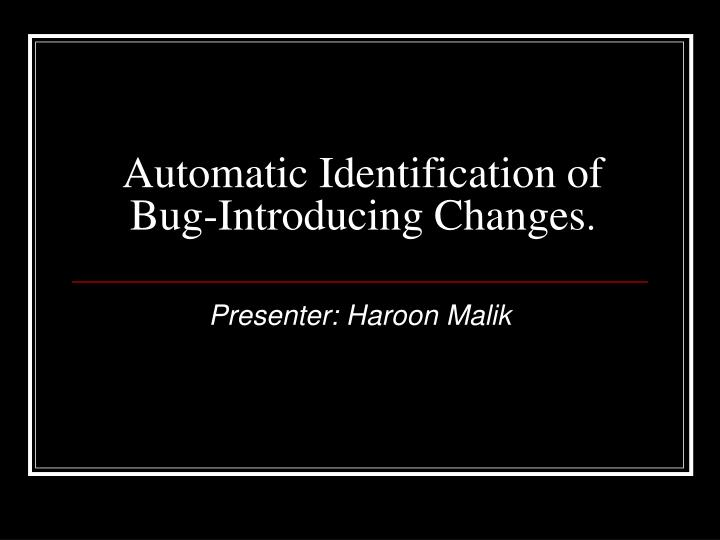 automatic identification of bug introducing changes n.