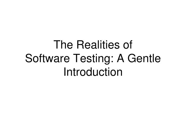 the realities of software testing a gentle introduction n.