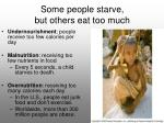 some people starve but others eat too much