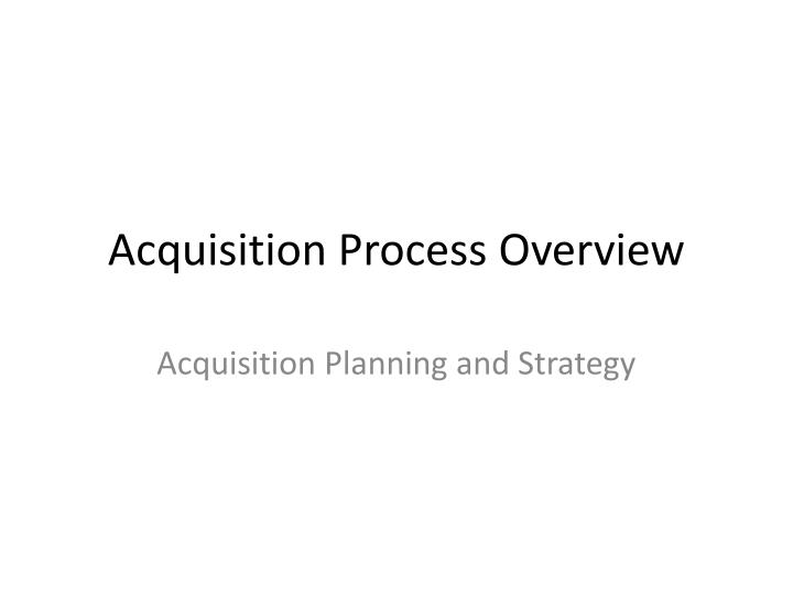 acquisition process overview n.