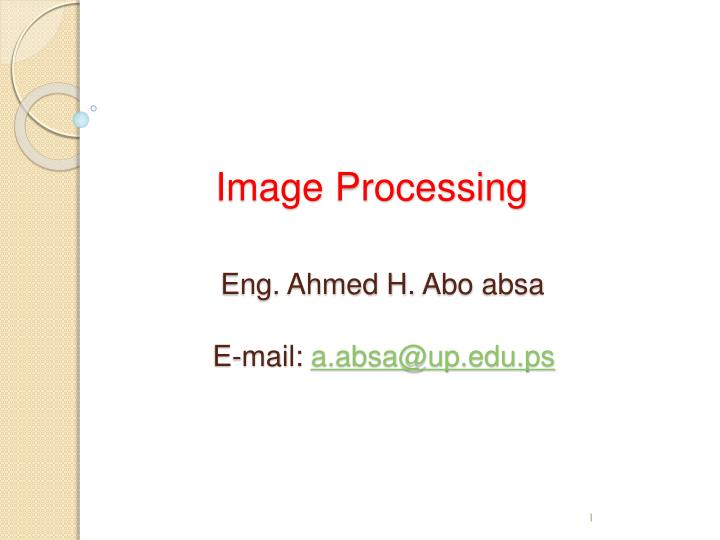 image processing eng ahmed h abo absa e mail a absa@up edu ps n.