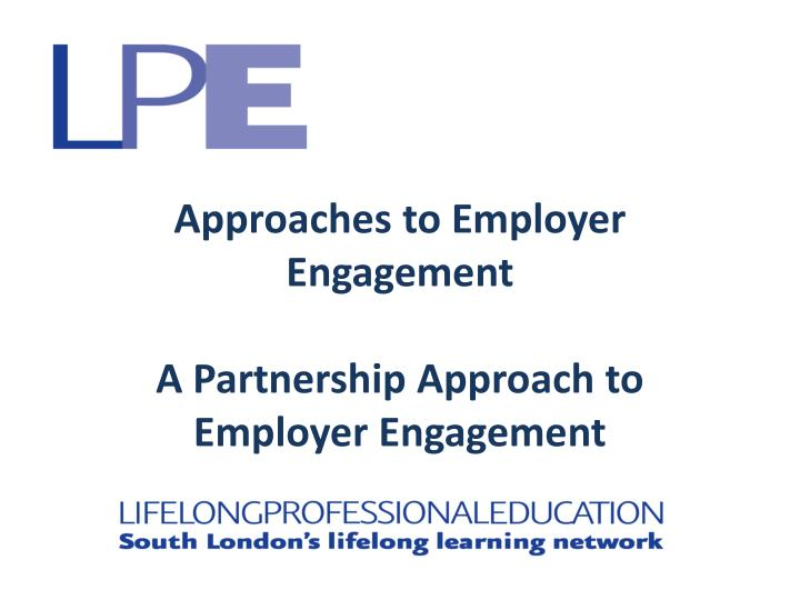 approaches to employer engagement a partnership approach to employer engagement n.