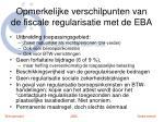 opmerkelijke verschilpunten van de fiscale regularisatie met de eba