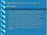questioning your accuser or manager