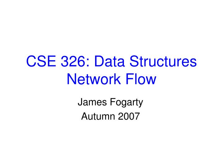 cse 326 data structures network flow n.