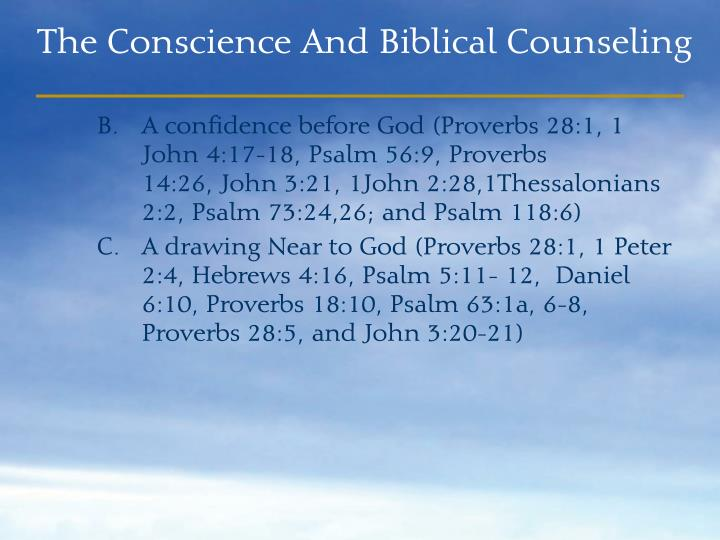A confidence before God (Proverbs 28:1, 1 John 4:17-18, Psalm 56:9, Proverbs             14:26, John 3:21, 1John 2:28,1Thessalonians 2:2, Psalm 73:24,26; and Psalm 118:6)