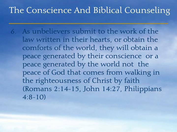 As unbelievers submit to the work of the law written in their hearts, or obtain the comforts of the world, they will obtain a  peace generated by their conscience  or a peace generated by the world not  the peace of God that comes from walking in the righteousness of Christ by faith (Romans 2:14-15, John 14:27, Philippians 4:8-10)