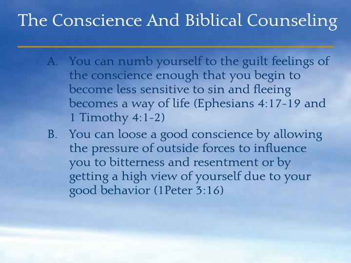 You can numb yourself to the guilt feelings of the conscience enough that you begin to become less sensitive to sin and fleeing becomes a way of life (Ephesians 4:17-19 and 1 Timothy 4:1-2)