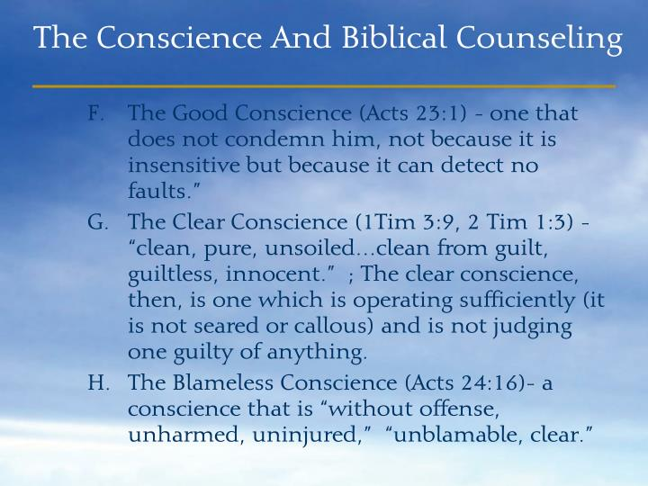 """The Good Conscience (Acts 23:1) - one that does not condemn him, not because it is insensitive but because it can detect no faults."""""""