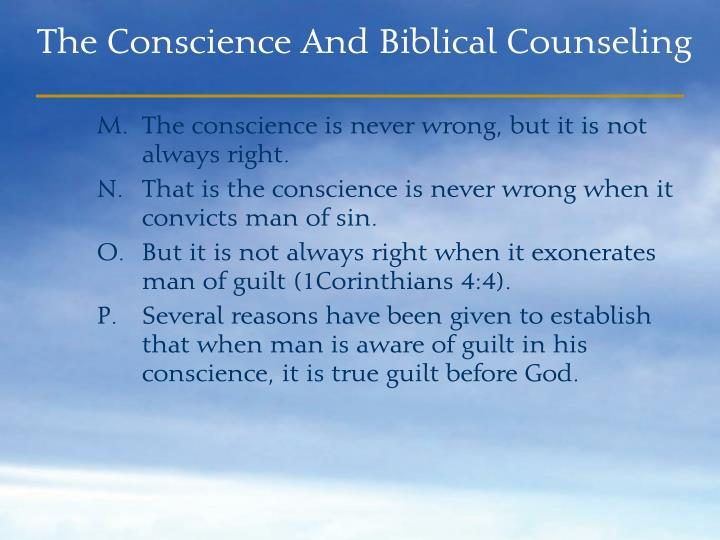 The conscience is never wrong, but it is not always right.