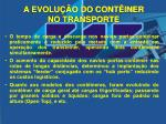 a evolu o do cont iner no transporte1