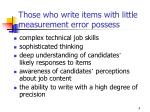 those who write items with little measurement error possess