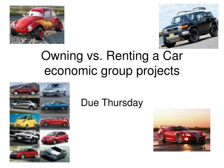 owning vs renting a car economic group projects n.