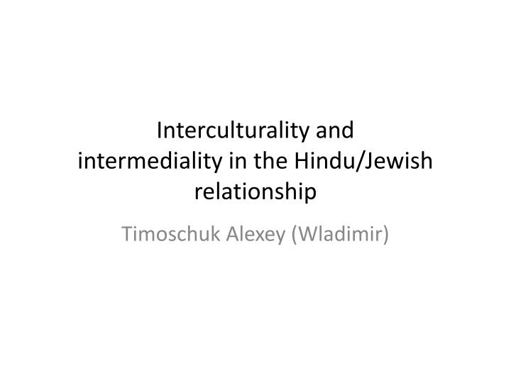 interculturality and intermediality in the hindu jewish relationship n.