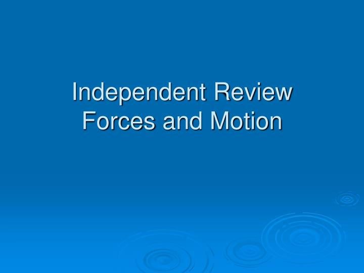 independent review forces and motion n.