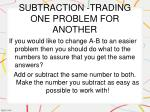 subtraction trading one problem for another