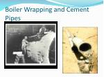 boiler wrapping and cement pipes