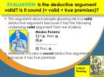 evaluation is the deductive argument valid is it sound valid true premises