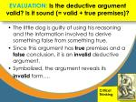 evaluation is the deductive argument valid is it sound valid true premises1