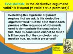 evaluation is the deductive argument valid is it sound valid true premises2