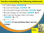 practice translating the following statements