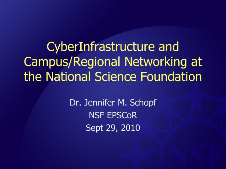 cyberinfrastructure and campus regional networking at the national science foundation n.