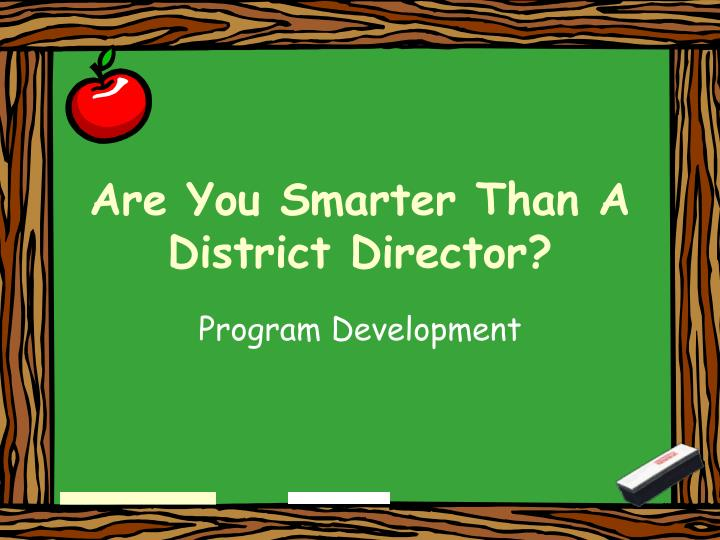 are you smarter than a district director n.