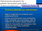clinical practice parameters for pediatric and neonatal septic shock to have or to have not
