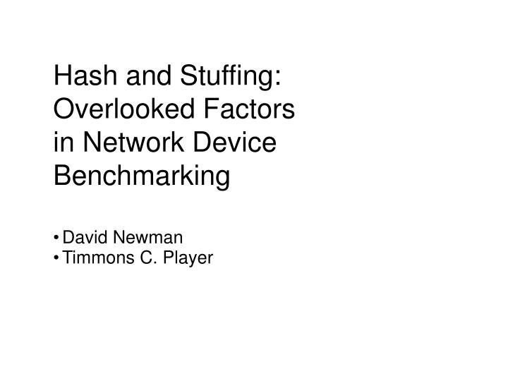 hash and stuffing overlooked factors in network device benchmarking n.