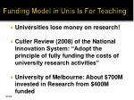 funding model in unis is for teaching