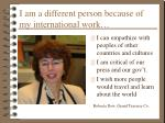 i am a different person because of my international work
