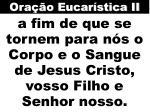 a fim de que se tornem para n s o corpo e o sangue de jesus cristo vosso filho e senhor nosso