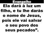 ela dar luz um filho e tu lhe dar s o nome de jesus pois ele vai salvar o seu povo dos seus pecados