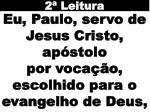 eu paulo servo de jesus cristo ap stolo por voca o escolhido para o evangelho de deus