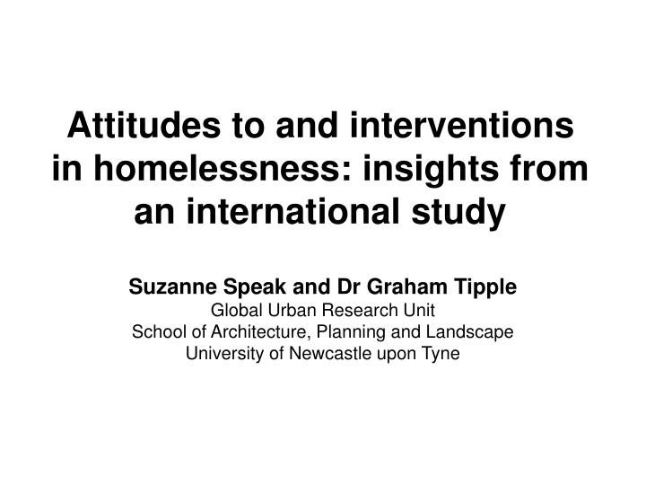attitudes to and interventions in homelessness insights from an international study n.