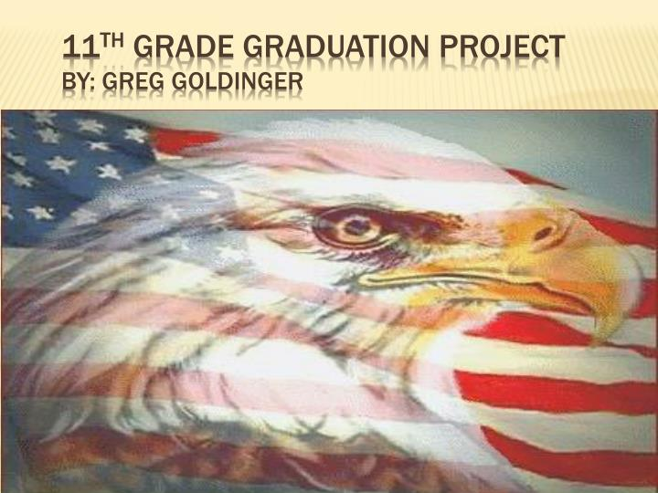 11 th grade graduation project by greg goldinger n.