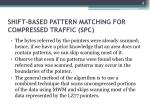 shift based pattern matching for compressed traffic spc