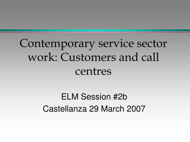 contemporary service sector work customers and call centres n.