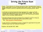 driving the future kaon program