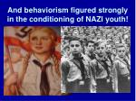 and behaviorism figured strongly in the conditioning of nazi youth