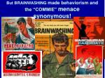 but brainwashing made behaviorism and the commie menace synonymous