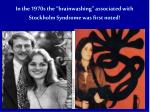 in the 1970s the brainwashing associated with stockholm syndrome was first noted