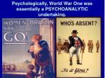 psychologically world war one was essentially a psychoanalytic undertaking