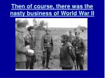 then of course there was the nasty business of world war ii