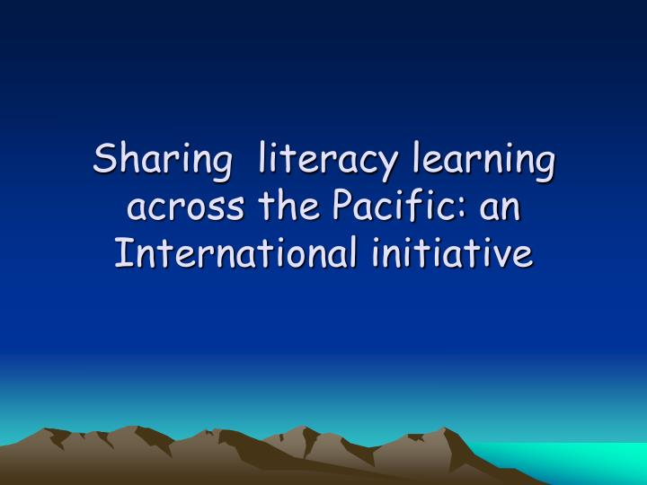 sharing literacy learning across the pacific an international initiative n.