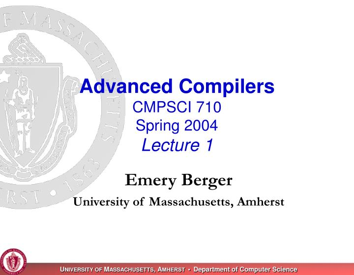 advanced compilers cmpsci 710 spring 2004 lecture 1 n.