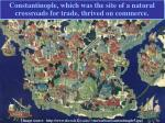 constantinople which was the site of a natural crossroads for trade thrived on commerce